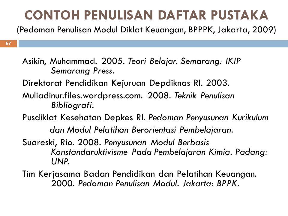 CONTOH PENULISAN DAFTAR PUSTAKA (Pedoman Penulisan Modul Diklat Keuangan, BPPPK, Jakarta, 2009) 57 Asikin, Muhammad. 2005. Teori Belajar. Semarang: IK