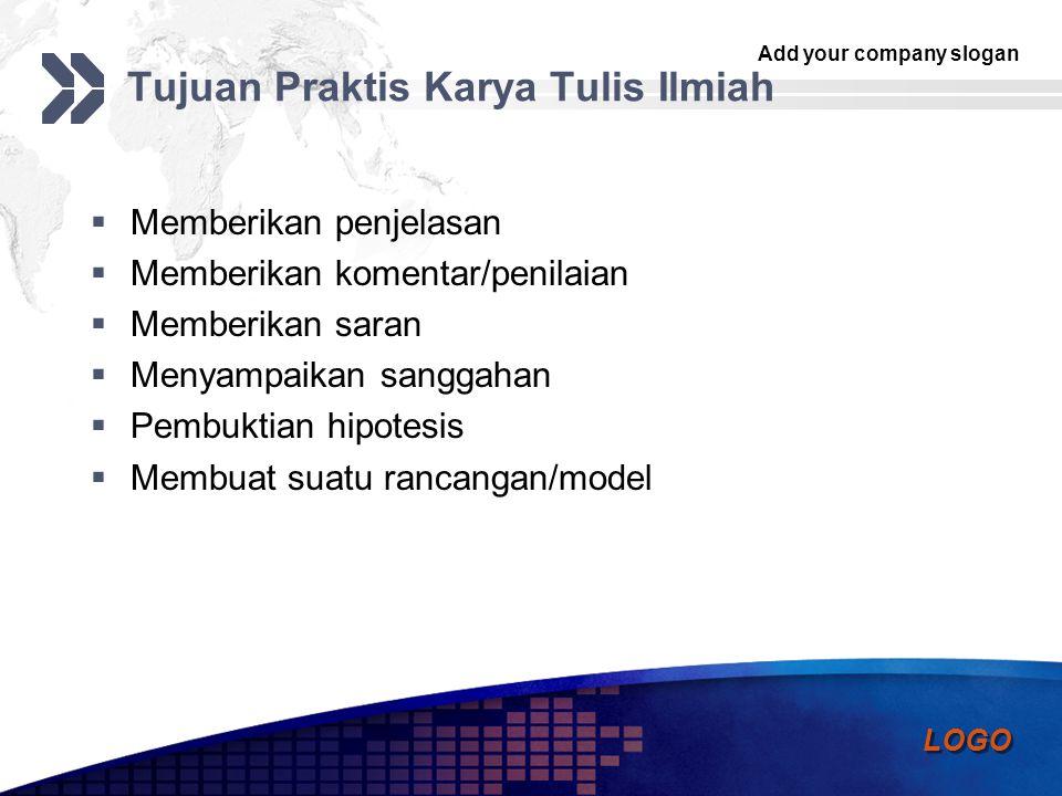 Add your company slogan LOGO Tujuan Praktis Karya Tulis Ilmiah  Memberikan penjelasan  Memberikan komentar/penilaian  Memberikan saran  Menyampaik