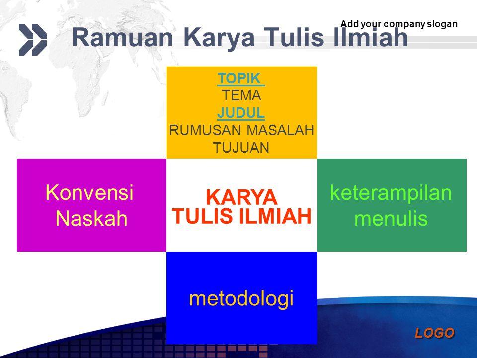 Add your company slogan LOGO Ramuan Karya Tulis Ilmiah metodologi keterampilan menulis TOPIK TEMA JUDUL RUMUSAN MASALAH TUJUAN Konvensi Naskah KARYA T
