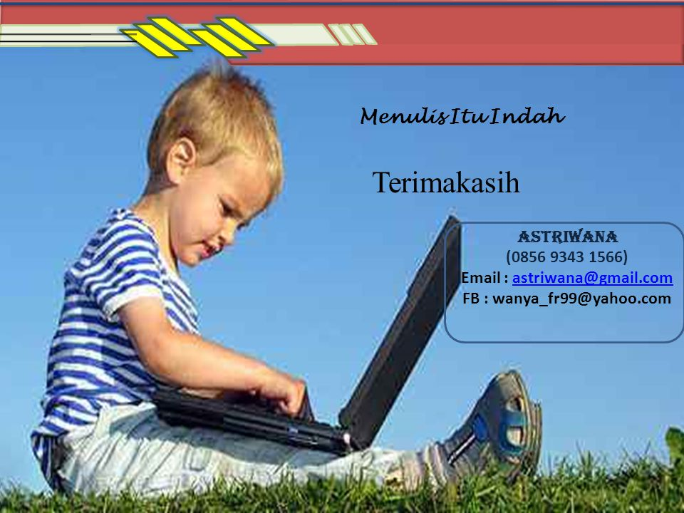 Menulis Itu Indah Terimakasih Astriwana (0856 9343 1566) Email : astriwana@gmail.comastriwana@gmail.com FB : wanya_fr99@yahoo.com