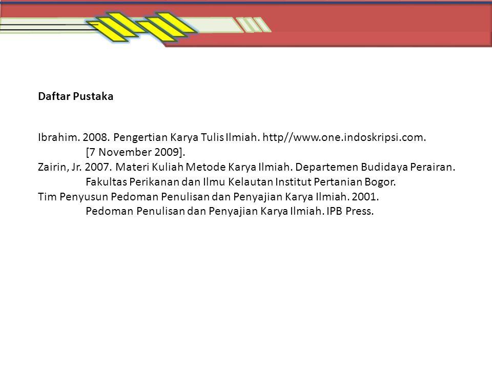 Daftar Pustaka Ibrahim. 2008. Pengertian Karya Tulis Ilmiah. http//www.one.indoskripsi.com. [7 November 2009]. Zairin, Jr. 2007. Materi Kuliah Metode