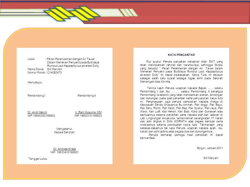 Judul : Peran Perendaman dengan Air Tawar Dalam Menekan Penyakit pada Budidaya Rumput Laut Kappaphycus alvarezii Doty Nama Siswa : Siti Maryam Nomor P