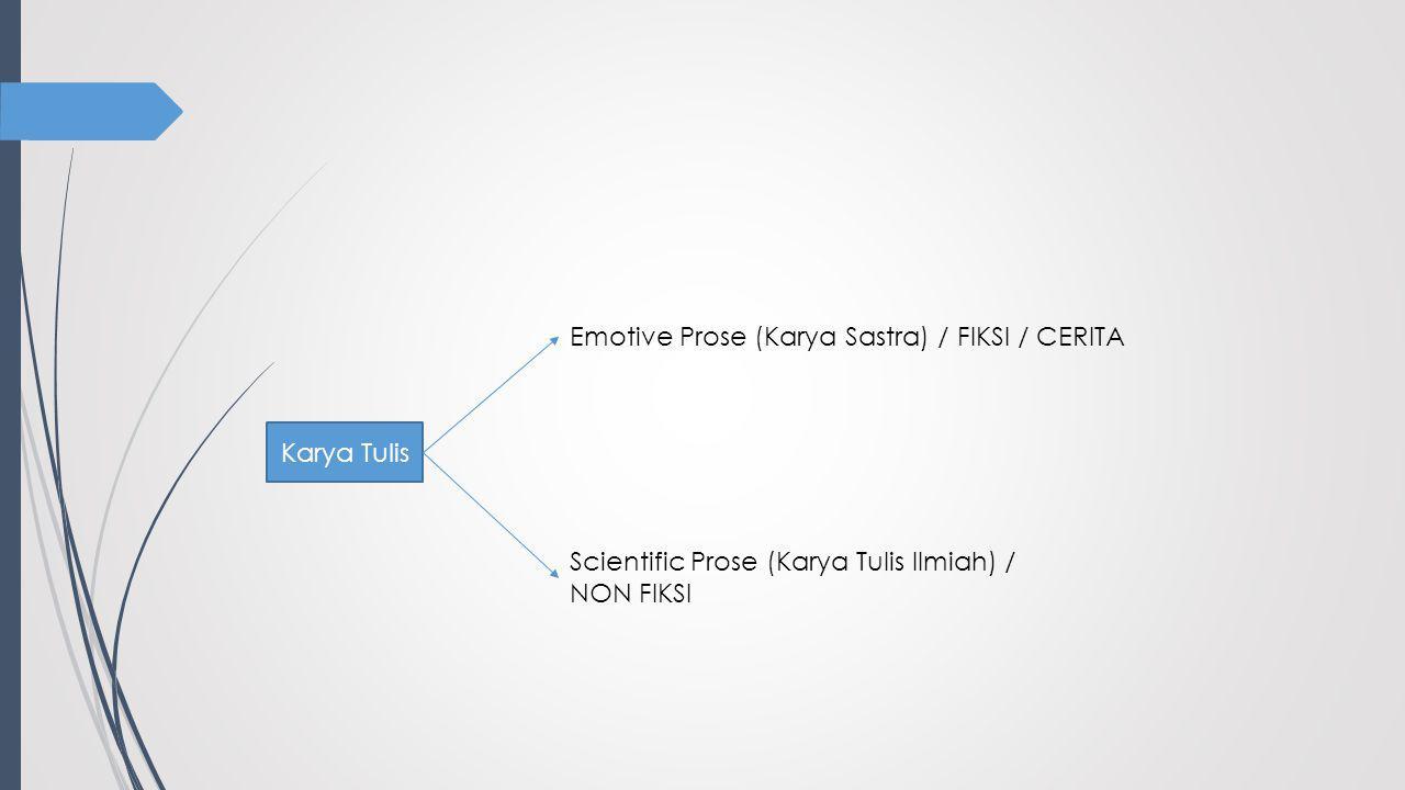 Emotive Prose (Karya Sastra) / FIKSI / CERITA Scientific Prose (Karya Tulis Ilmiah) / NON FIKSI Karya Tulis