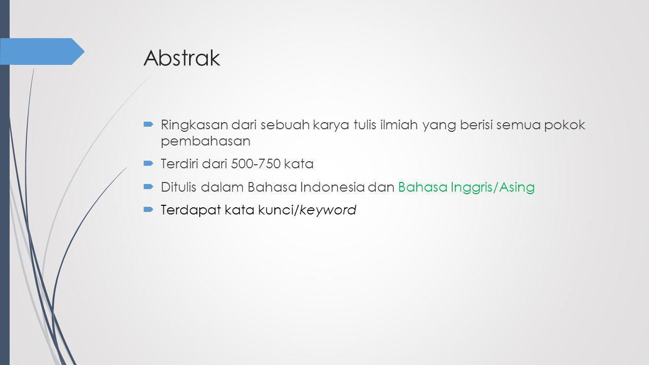 Abstrak  Ringkasan dari sebuah karya tulis ilmiah yang berisi semua pokok pembahasan  Terdiri dari 500-750 kata  Ditulis dalam Bahasa Indonesia dan