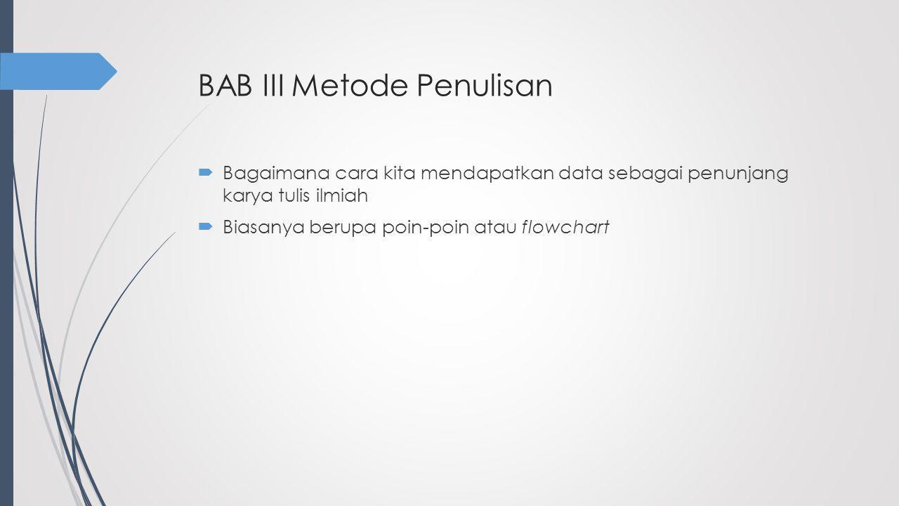 BAB III Metode Penulisan  Bagaimana cara kita mendapatkan data sebagai penunjang karya tulis ilmiah  Biasanya berupa poin-poin atau flowchart