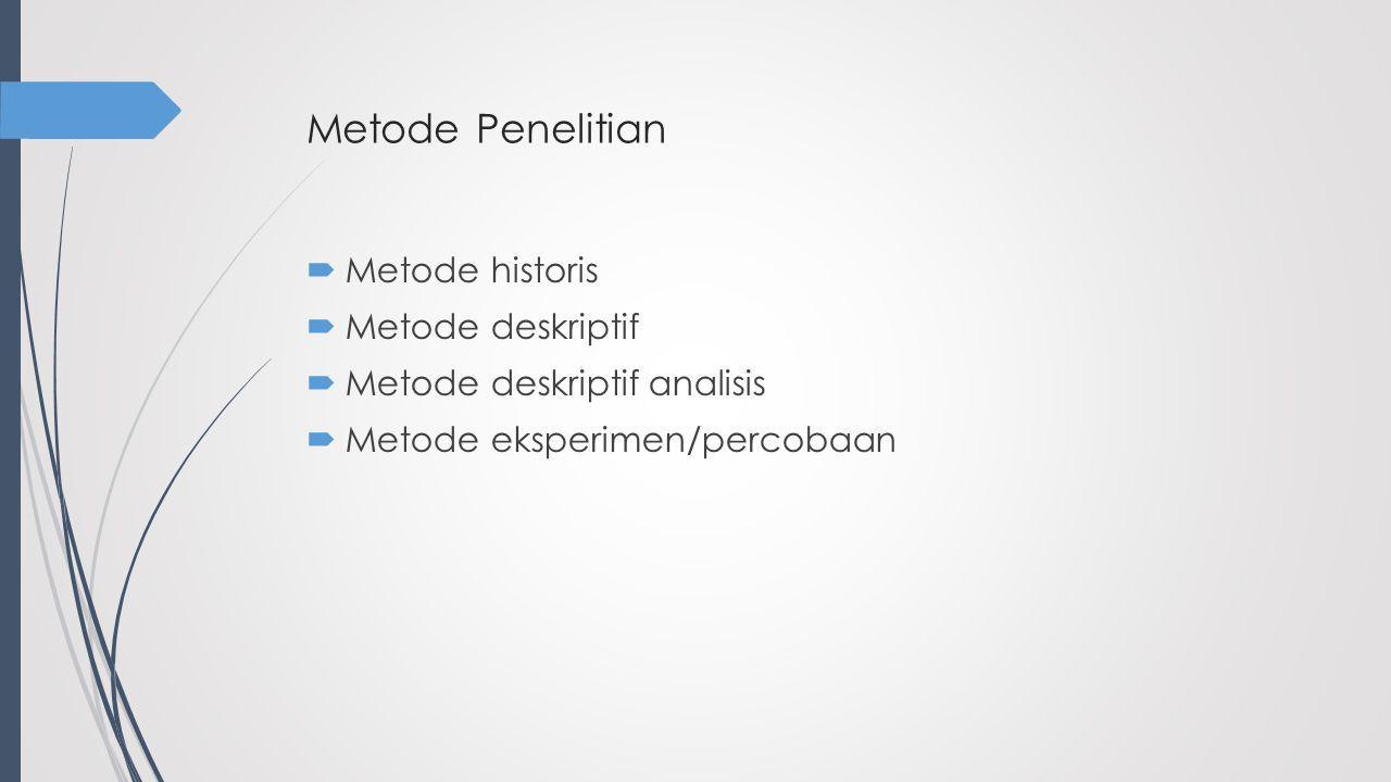 Metode Penelitian  Metode historis  Metode deskriptif  Metode deskriptif analisis  Metode eksperimen/percobaan
