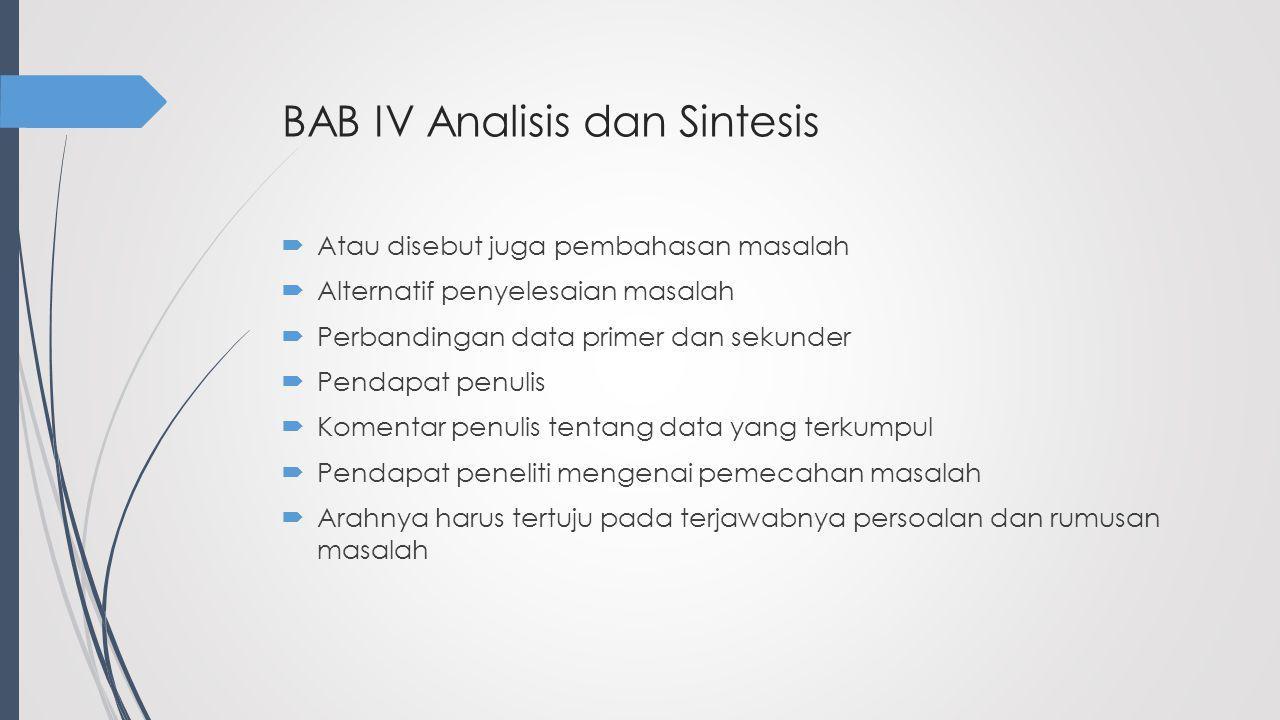 BAB IV Analisis dan Sintesis  Atau disebut juga pembahasan masalah  Alternatif penyelesaian masalah  Perbandingan data primer dan sekunder  Pendap