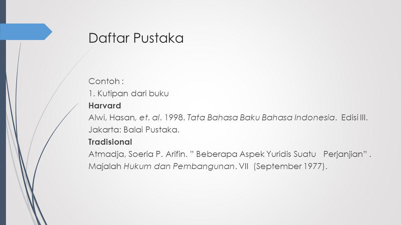 Daftar Pustaka Contoh : 1. Kutipan dari buku Harvard Alwi, Hasan, et. al. 1998. Tata Bahasa Baku Bahasa Indonesia. Edisi III. Jakarta: Balai Pustaka.