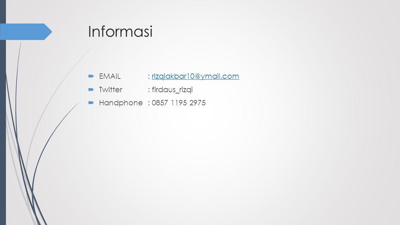 Informasi  EMAIL: rizqiakbar10@ymail.comrizqiakbar10@ymail.com  Twitter: firdaus_rizqi  Handphone: 0857 1195 2975