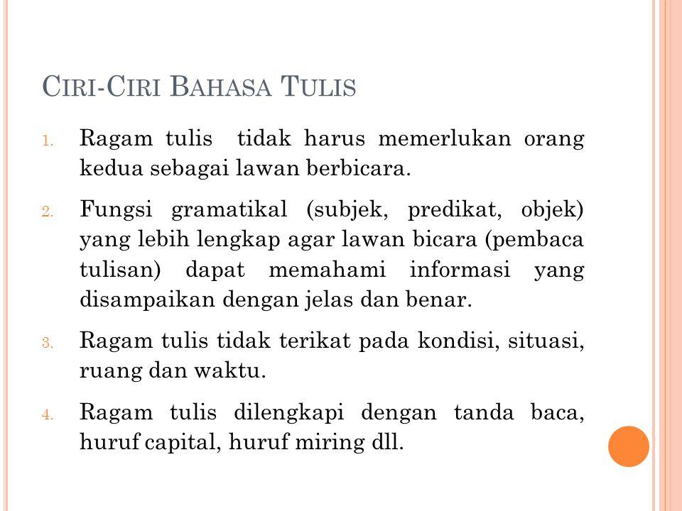 C IRI -C IRI B AHASA T ULIS 1. Ragam tulis tidak harus memerlukan orang kedua sebagai lawan berbicara. 2. Fungsi gramatikal (subjek, predikat, objek)