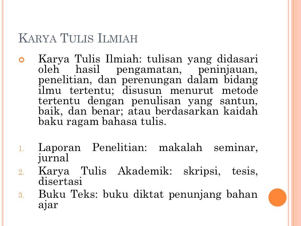 K ARYA T ULIS I LMIAH Karya Tulis Ilmiah: tulisan yang didasari oleh hasil pengamatan, peninjauan, penelitian, dan perenungan dalam bidang ilmu terten