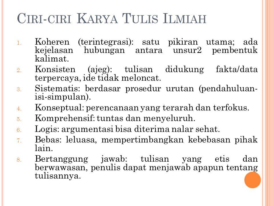 C IRI - CIRI K ARYA T ULIS I LMIAH 1. Koheren (terintegrasi): satu pikiran utama; ada kejelasan hubungan antara unsur2 pembentuk kalimat. 2. Konsisten