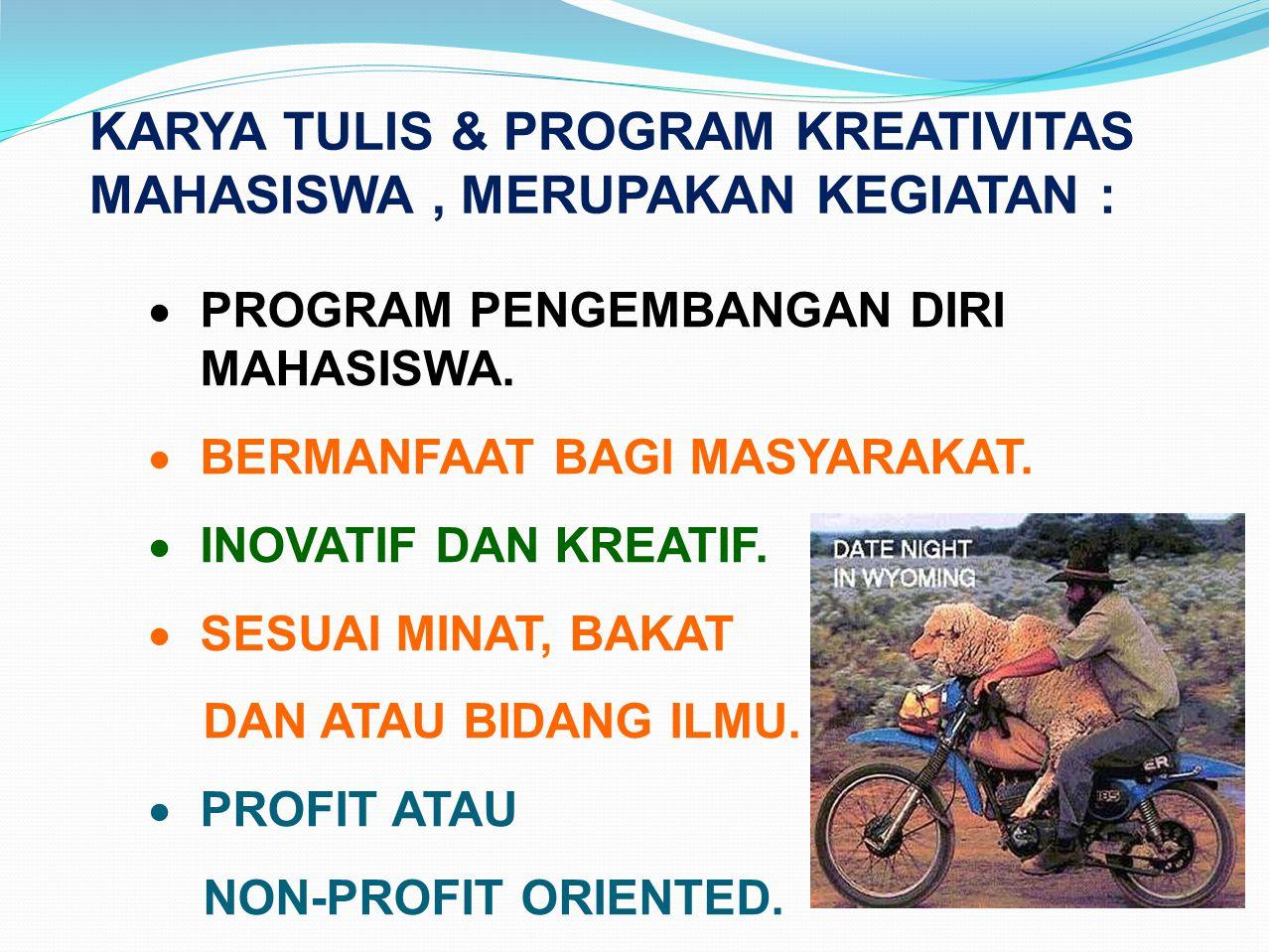 KARYA TULIS & PROGRAM KREATIVITAS MAHASISWA, MERUPAKAN KEGIATAN :  PROGRAM PENGEMBANGAN DIRI MAHASISWA.  BERMANFAAT BAGI MASYARAKAT.  INOVATIF DAN