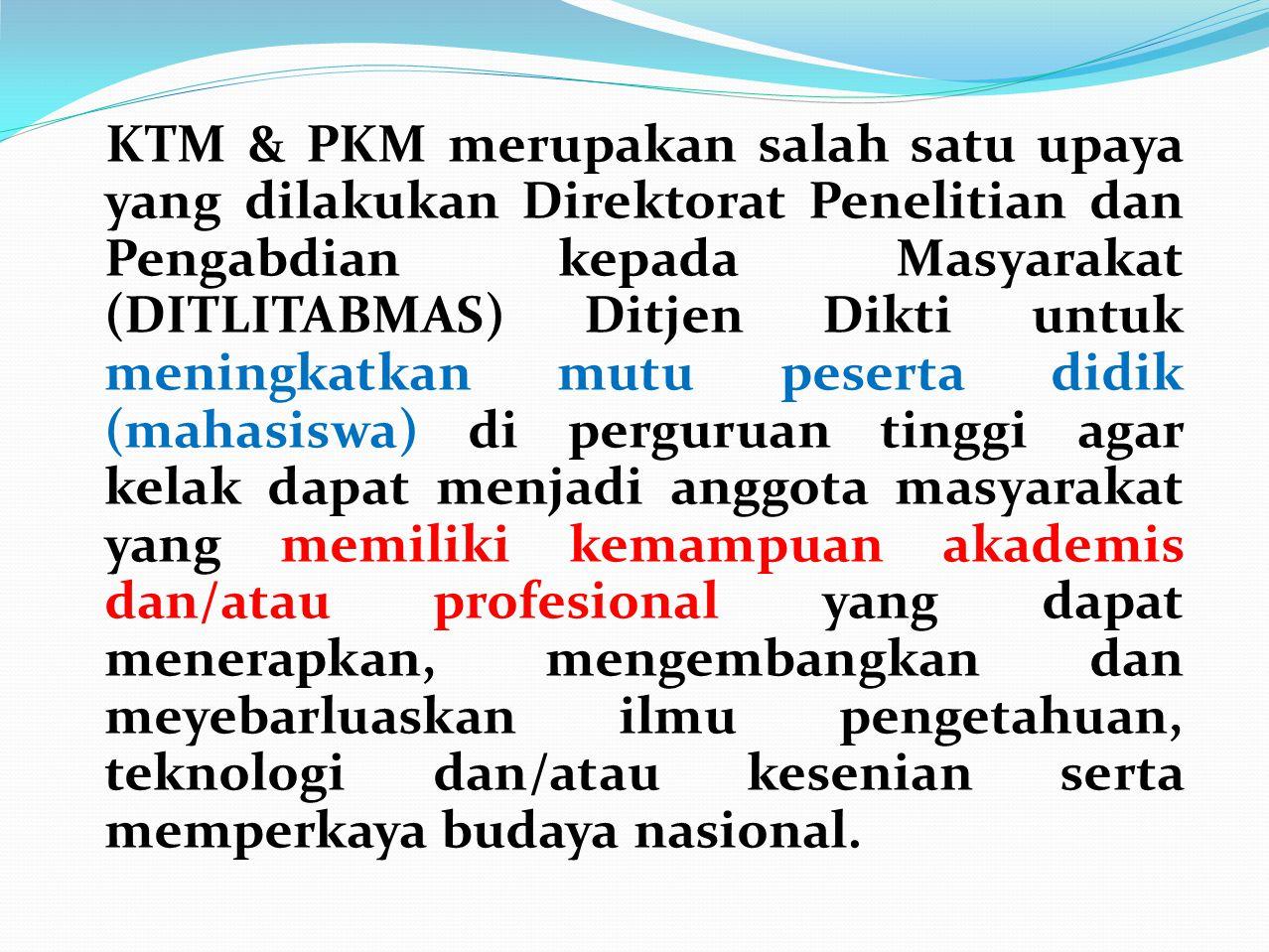 KTM & PKM merupakan salah satu upaya yang dilakukan Direktorat Penelitian dan Pengabdian kepada Masyarakat (DITLITABMAS) Ditjen Dikti untuk meningkatk
