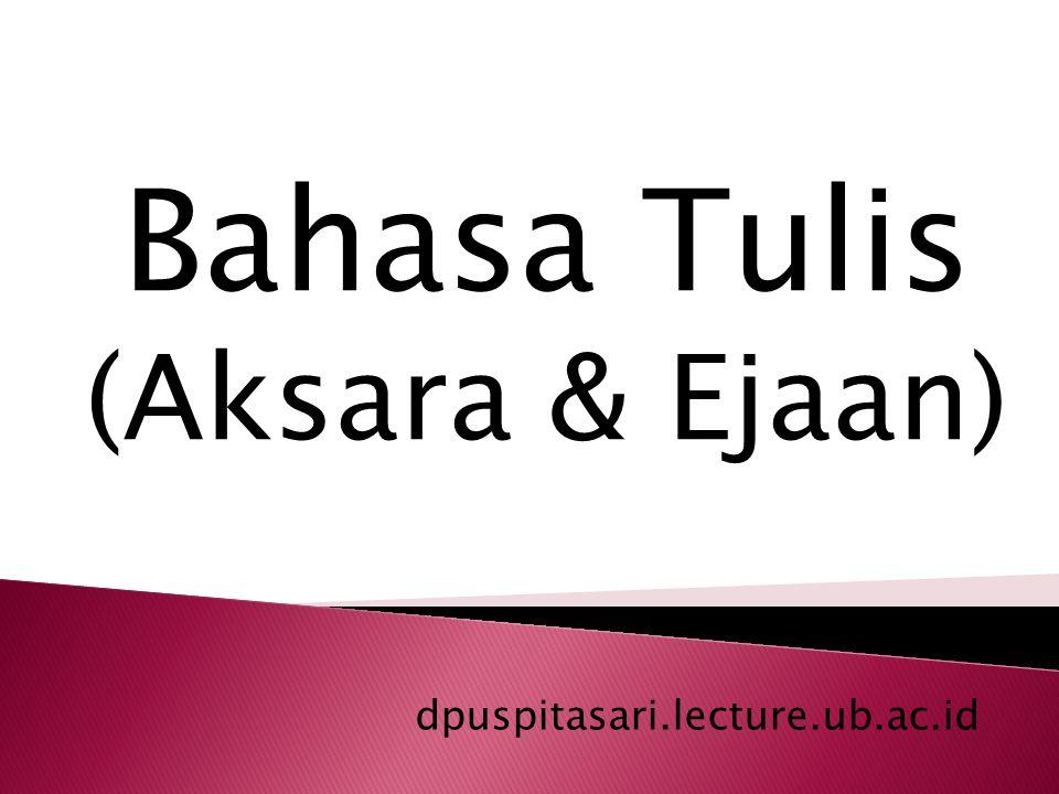 dpuspitasari.lecture.ub.ac.id Bahasa Tulis (Aksara & Ejaan)
