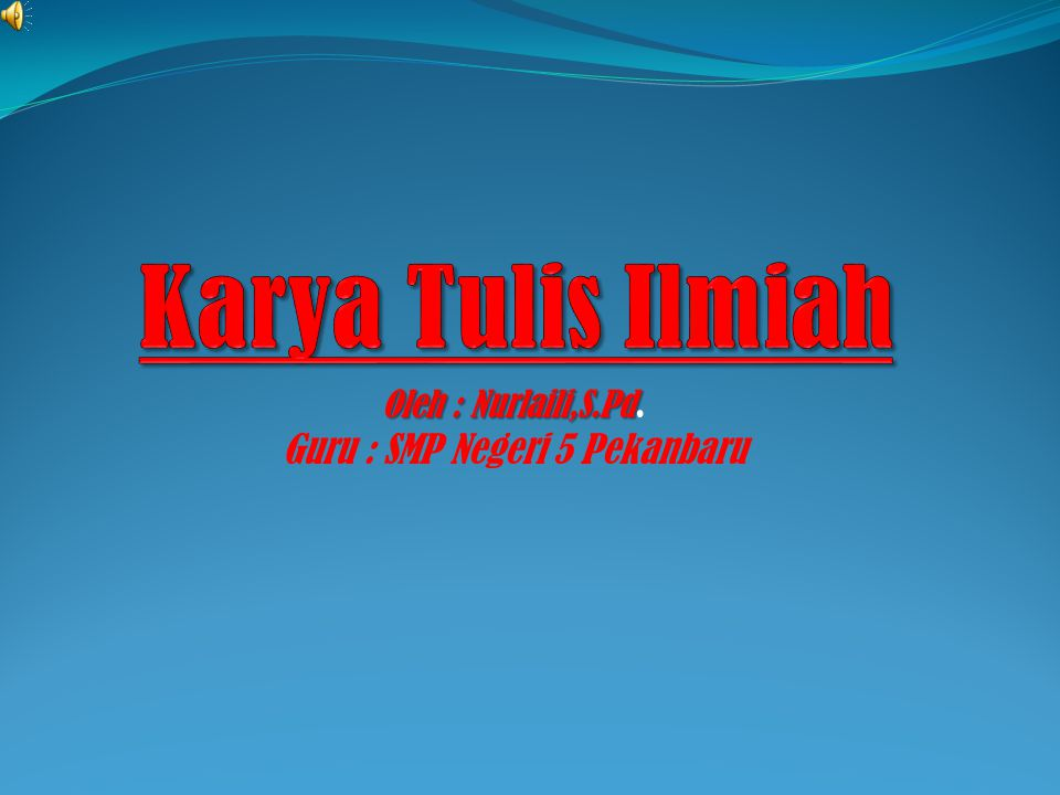 Oleh : Nurlaili,S.Pd Oleh : Nurlaili,S.Pd. Guru : SMP Negeri 5 Pekanbaru