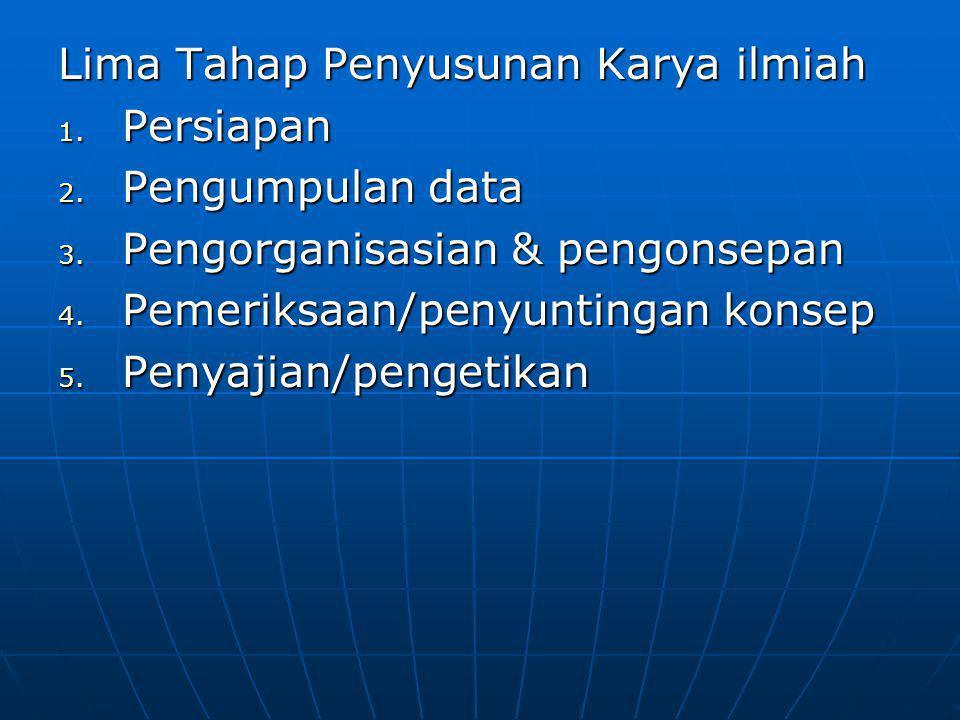 Lima Tahap Penyusunan Karya ilmiah 1.Persiapan 2.