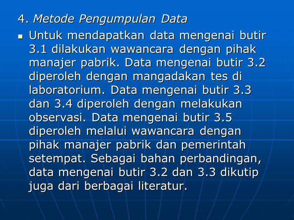 4. Metode Pengumpulan Data Untuk mendapatkan data mengenai butir 3.1 dilakukan wawancara dengan pihak manajer pabrik. Data mengenai butir 3.2 diperole