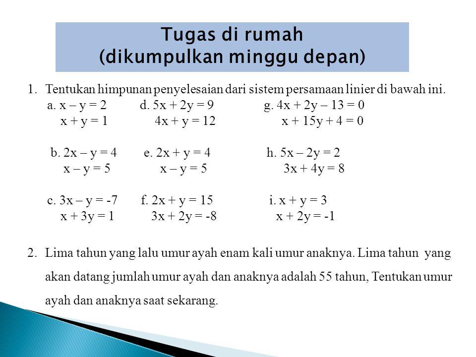 1.Tentukan himpunan penyelesaian dari sistem persamaan linier di bawah ini. a. x – y = 2 d. 5x + 2y = 9 g. 4x + 2y – 13 = 0 x + y = 1 4x + y = 12 x +