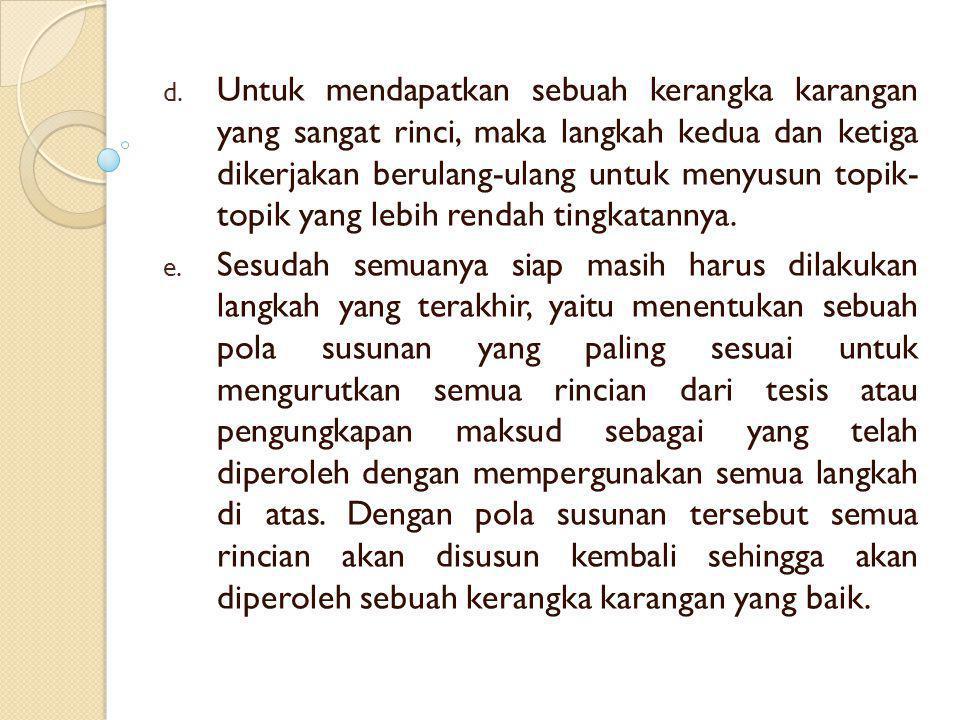 d. Untuk mendapatkan sebuah kerangka karangan yang sangat rinci, maka langkah kedua dan ketiga dikerjakan berulang-ulang untuk menyusun topik- topik y