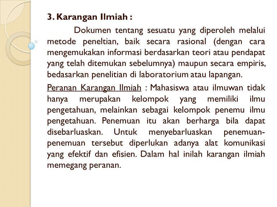 3. Karangan Ilmiah : Dokumen tentang sesuatu yang diperoleh melalui metode peneltian, baik secara rasional (dengan cara mengemukakan informasi berdasa