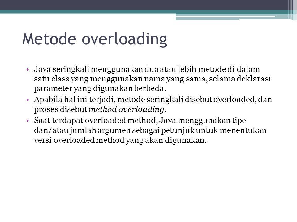Metode overloading Java seringkali menggunakan dua atau lebih metode di dalam satu class yang menggunakan nama yang sama, selama deklarasi parameter y