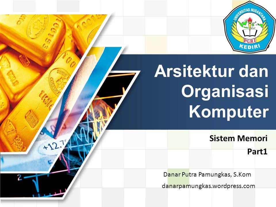 LOGO Sistem Memori Part1 Arsitektur dan Organisasi Komputer danarpamungkas.wordpress.com Danar Putra Pamungkas, S.Kom