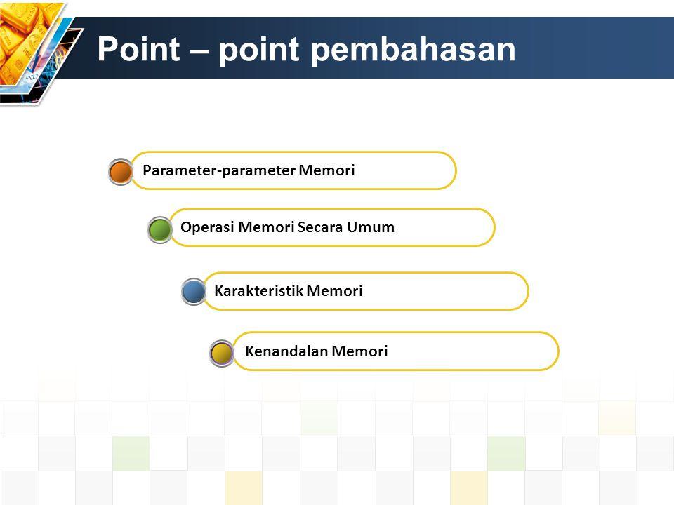 Point – point pembahasan Kenandalan Memori Karakteristik Memori Operasi Memori Secara Umum Parameter-parameter Memori