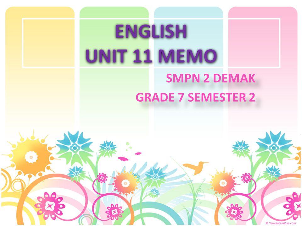 ENGLISH UNIT 11 MEMO SMPN 2 DEMAK GRADE 7 SEMESTER 2 SMPN 2 DEMAK GRADE 7 SEMESTER 2