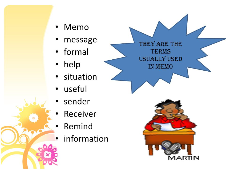 Memo message formal help situation useful sender Receiver Remind information They are the terms usually used in memo
