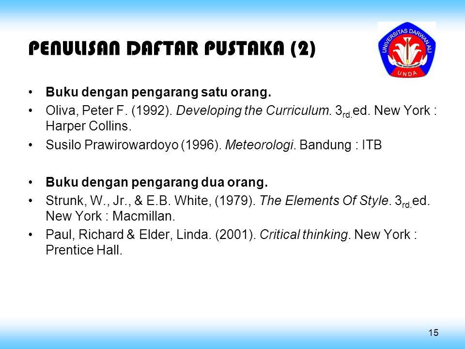 PENULISAN DAFTAR PUSTAKA (2) Buku dengan pengarang satu orang. Oliva, Peter F. (1992). Developing the Curriculum. 3 rd. ed. New York : Harper Collins.