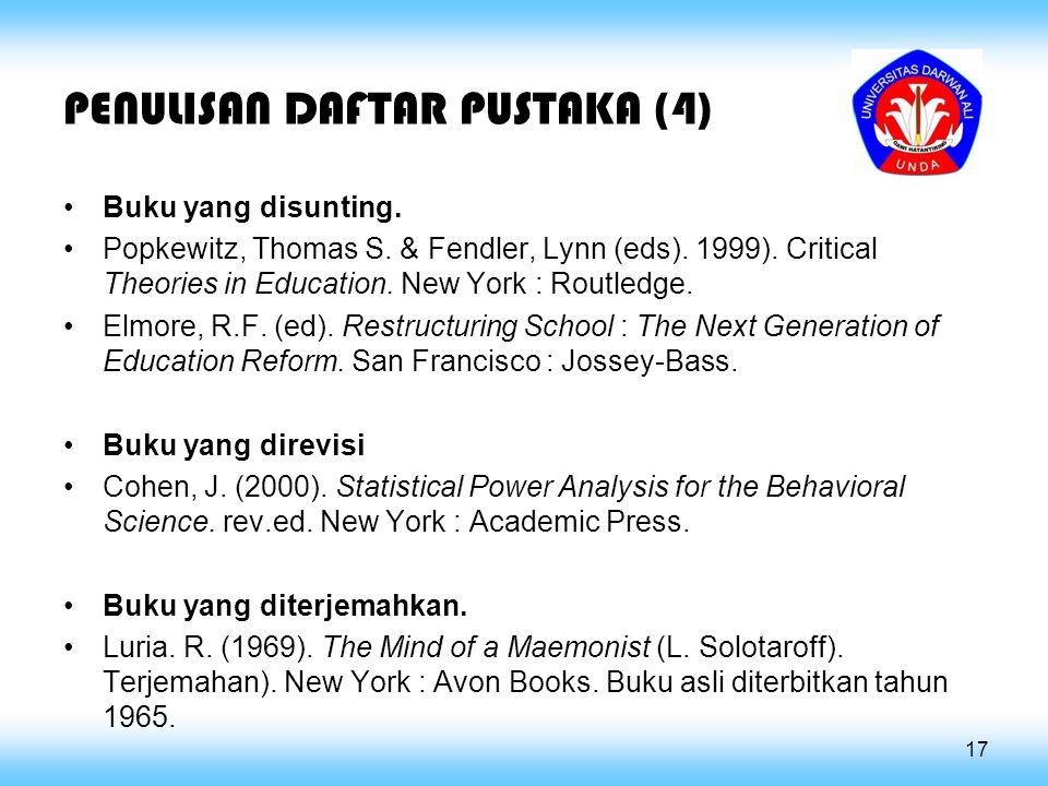 PENULISAN DAFTAR PUSTAKA (4) Buku yang disunting. Popkewitz, Thomas S. & Fendler, Lynn (eds). 1999). Critical Theories in Education. New York : Routle