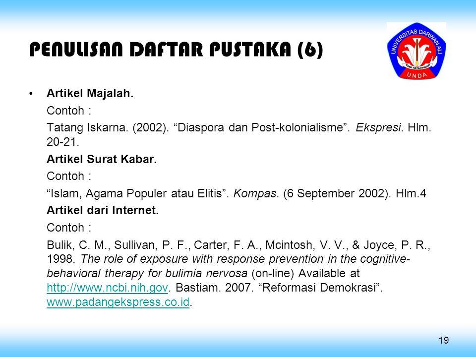 "PENULISAN DAFTAR PUSTAKA (6) Artikel Majalah. Contoh : Tatang Iskarna. (2002). ""Diaspora dan Post-kolonialisme"". Ekspresi. Hlm. 20-21. Artikel Surat K"