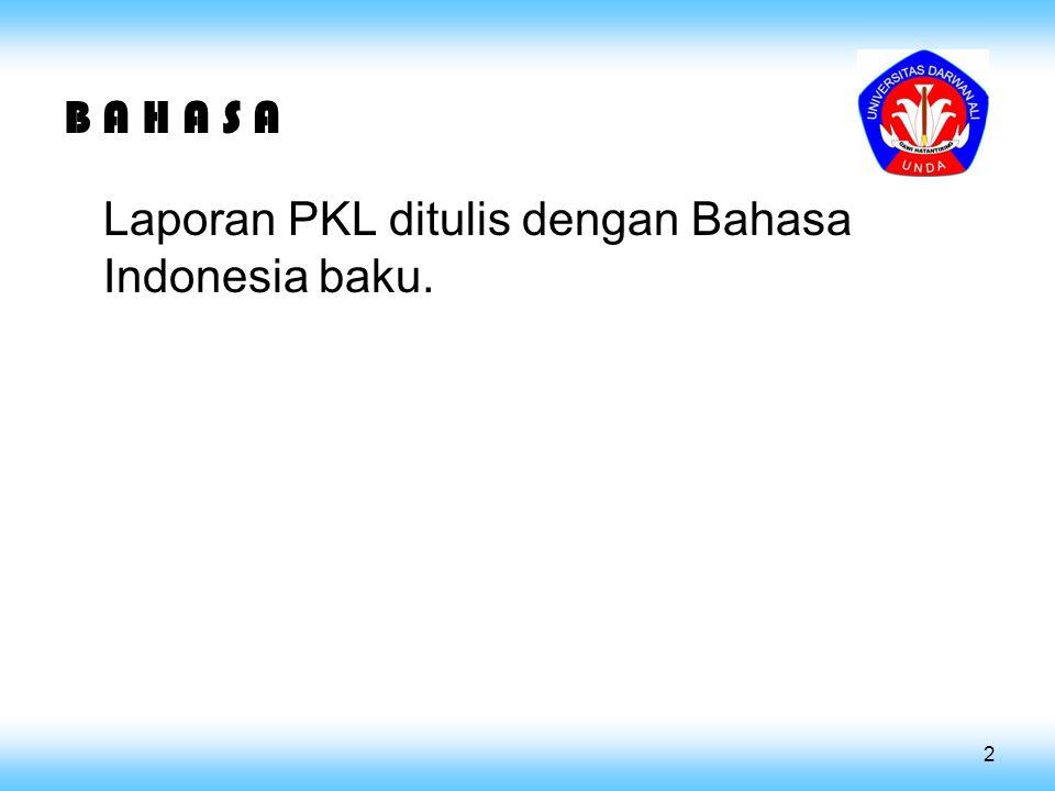 B A H A S A Laporan PKL ditulis dengan Bahasa Indonesia baku. 2