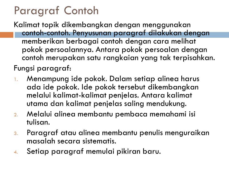 Paragraf Contoh Kalimat topik dikembangkan dengan menggunakan contoh-contoh. Penyusunan paragraf dilakukan dengan memberikan berbagai contoh dengan ca