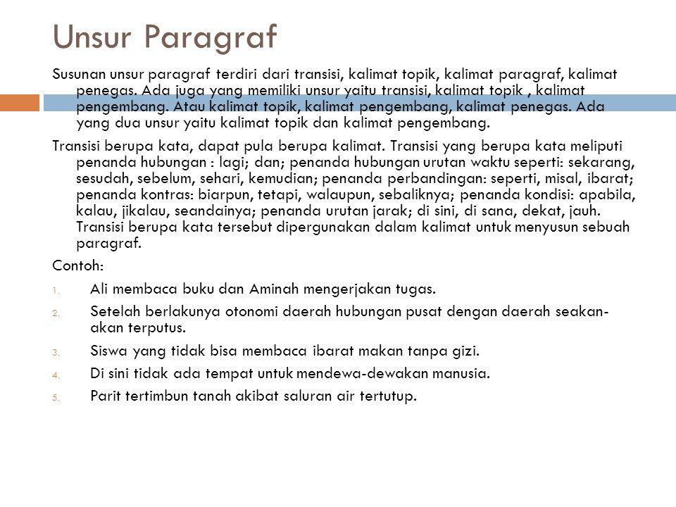 Unsur Paragraf Susunan unsur paragraf terdiri dari transisi, kalimat topik, kalimat paragraf, kalimat penegas. Ada juga yang memiliki unsur yaitu tran