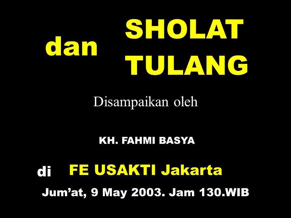 SHOLAT dan TULANG Disampaikan oleh KH. FAHMI BASYA di FE USAKTI Jakarta Jum'at, 9 May 2003. Jam 130.WIB