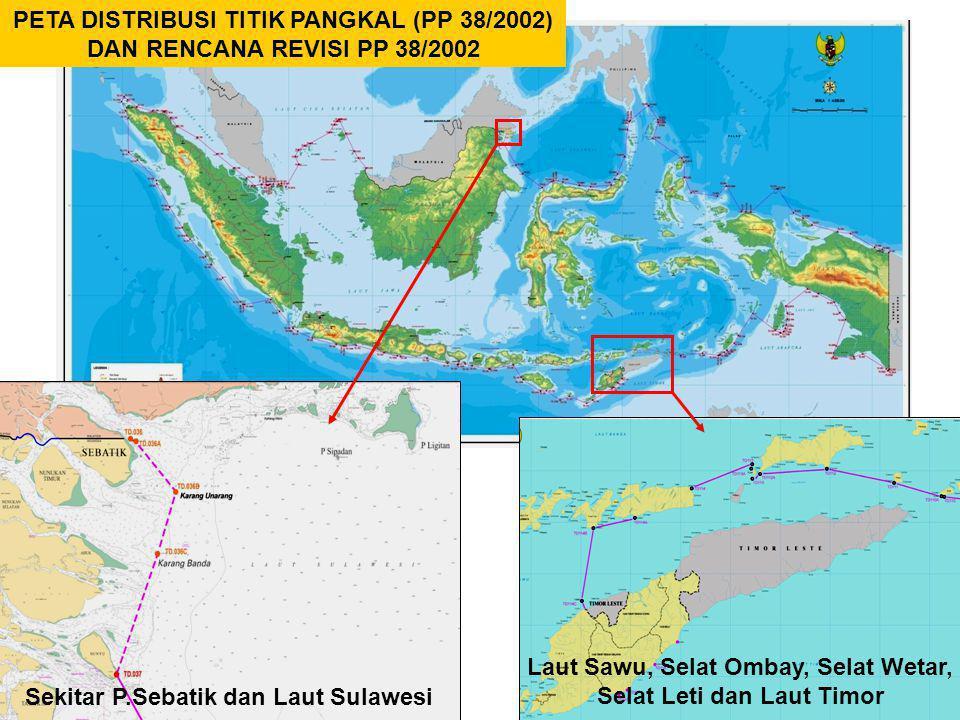 PETA DISTRIBUSI TITIK PANGKAL (PP 38/2002) DAN RENCANA REVISI PP 38/2002 Sekitar P.Sebatik dan Laut Sulawesi Laut Sawu, Selat Ombay, Selat Wetar, Sela
