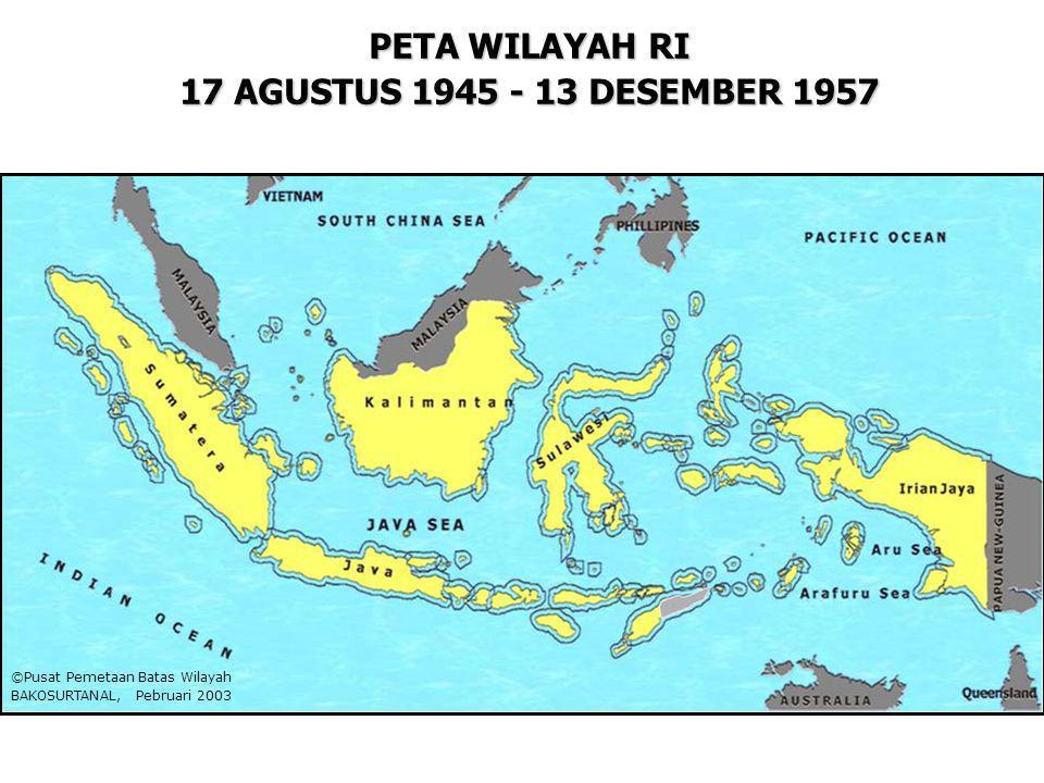 PETA WILAYAH RI 17 AGUSTUS 1945 - 13 DESEMBER 1957 ©Pusat Pemetaan Batas Wilayah BAKOSURTANAL, Pebruari 2003