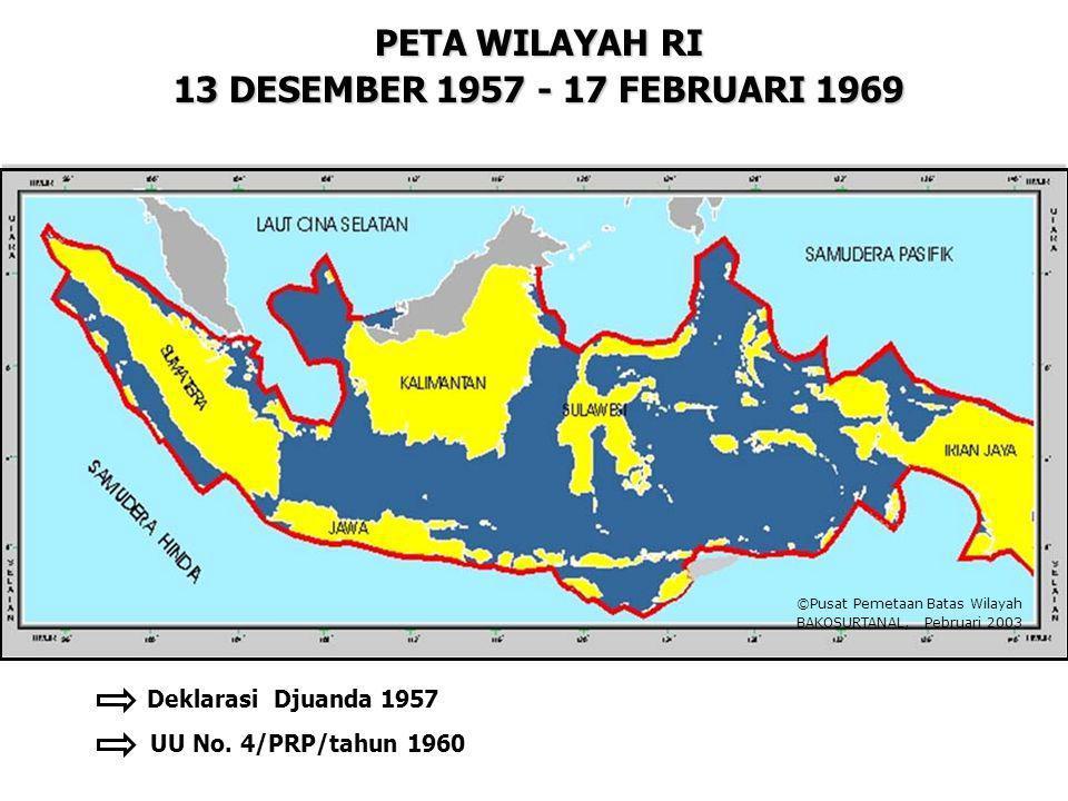 PETA WILAYAH RI 13 DESEMBER 1957 - 17 FEBRUARI 1969 Deklarasi Djuanda 1957 UU No. 4/PRP/tahun 1960 ©Pusat Pemetaan Batas Wilayah BAKOSURTANAL, Pebruar