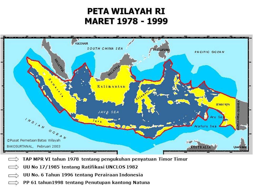 PETA WILAYAH RI MARET 1978 - 1999 TAP MPR VI tahun 1978 tentang pengukuhan penyatuan Timor Timur UU No 17/1985 tentang Ratifikasi UNCLOS 1982 PP 61 ta
