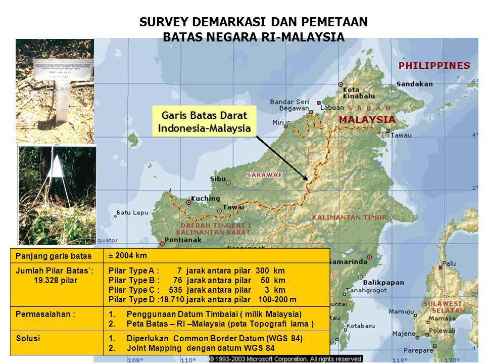 SURVEY DEMARKASI DAN PEMETAAN BATAS NEGARA RI-MALAYSIA Panjang garis batas± 2004 km Jumlah Pilar Batas`: 19.328 pilar Pilar Type A : 7 jarak antara pi