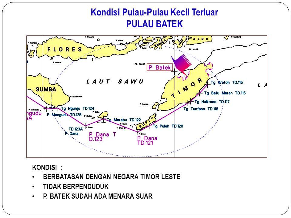 KONDISI : BERBATASAN DENGAN NEGARA TIMOR LESTE TIDAK BERPENDUDUK P. BATEK SUDAH ADA MENARA SUAR Kondisi Pulau-Pulau Kecil Terluar PULAU BATEK