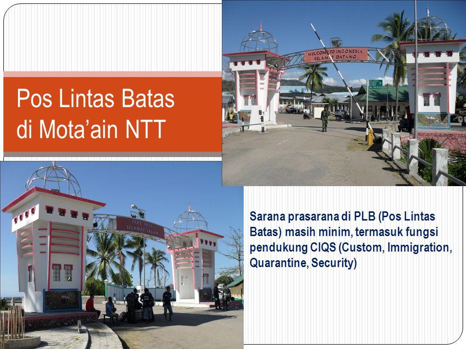 Sarana prasarana di PLB (Pos Lintas Batas) masih minim, termasuk fungsi pendukung CIQS (Custom, Immigration, Quarantine, Security) Bahan Paparan FGD 3