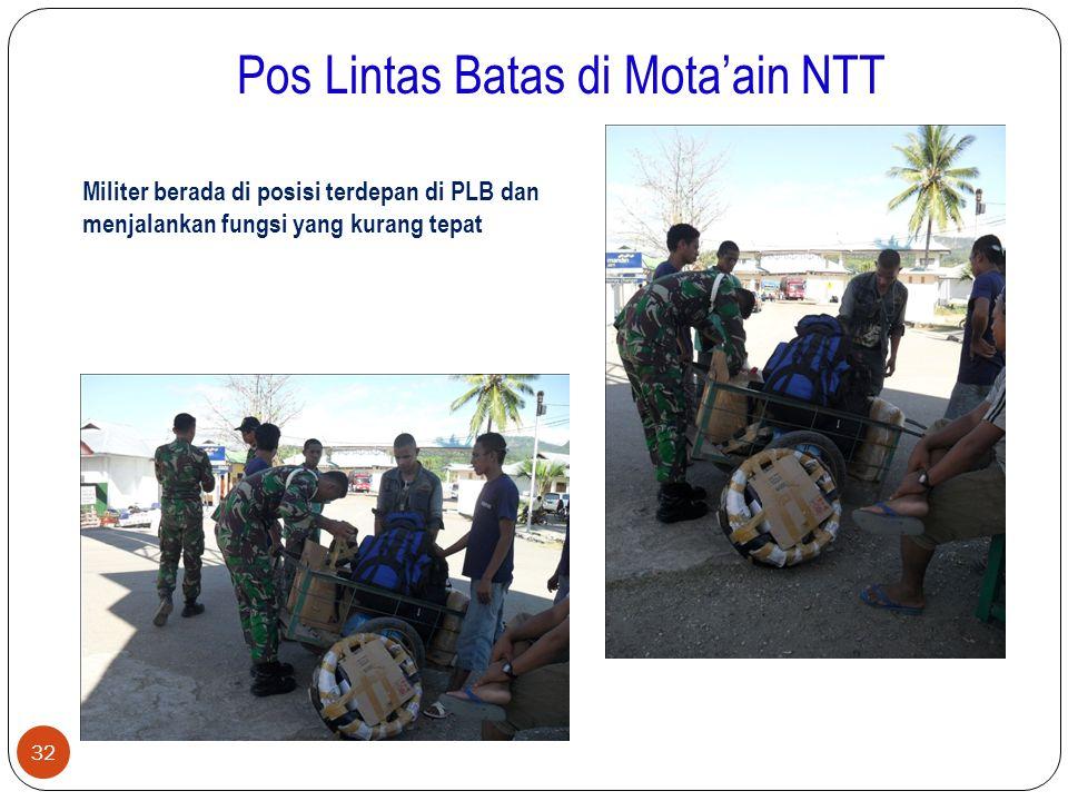 Pos Lintas Batas di Mota'ain NTT 32 Militer berada di posisi terdepan di PLB dan menjalankan fungsi yang kurang tepat