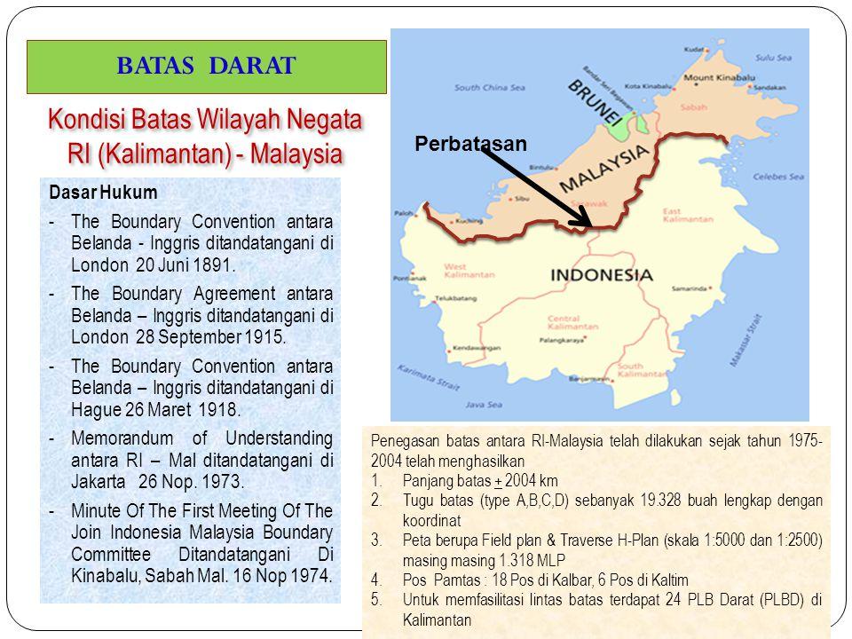 Kondisi Batas Wilayah Negata RI (Kalimantan) - Malaysia Dasar Hukum - The Boundary Convention antara Belanda - Inggris ditandatangani di London 20 Jun