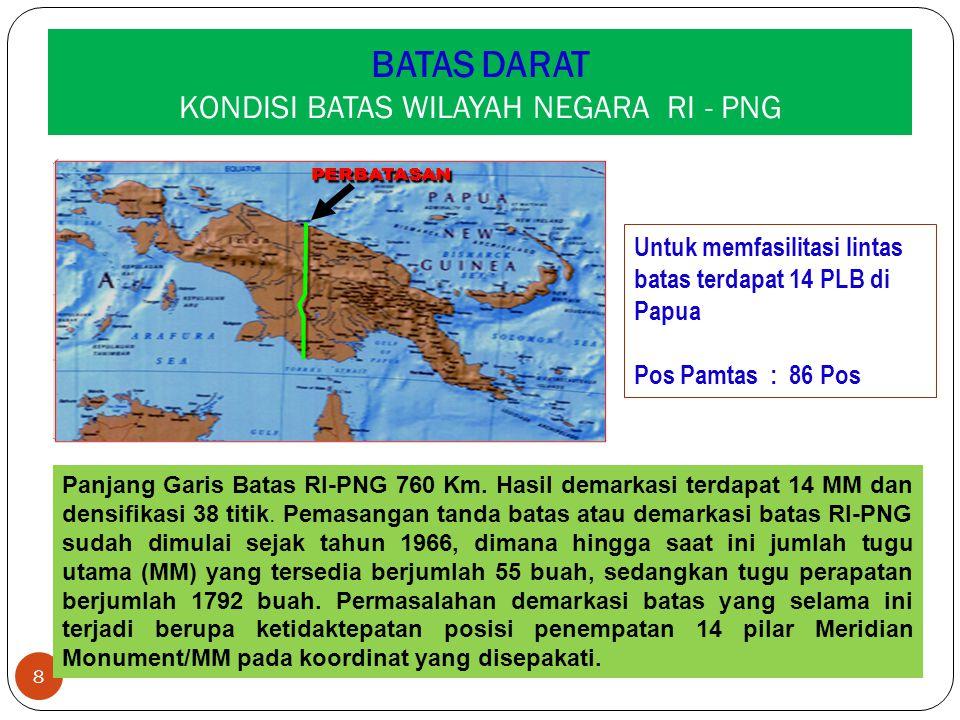 BATAS DARAT KONDISI BATAS WILAYAH NEGARA RI - PNG 8 Panjang Garis Batas RI-PNG 760 Km. Hasil demarkasi terdapat 14 MM dan densifikasi 38 titik. Pemasa
