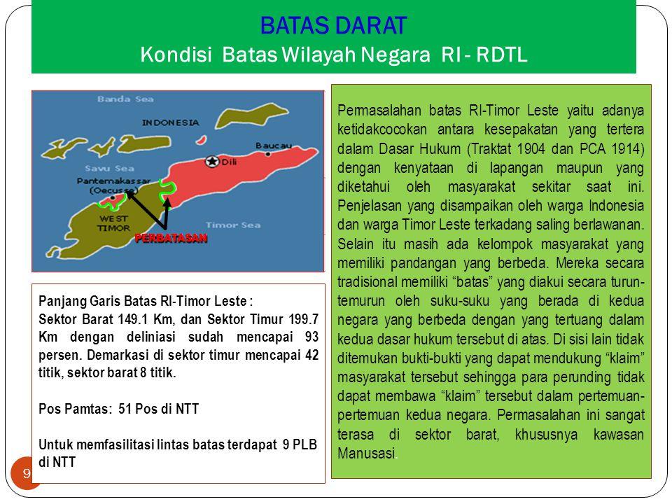 BATAS DARAT Kondisi Batas Wilayah Negara RI - RDTL 9 Permasalahan batas RI-Timor Leste yaitu adanya ketidakcocokan antara kesepakatan yang tertera dal