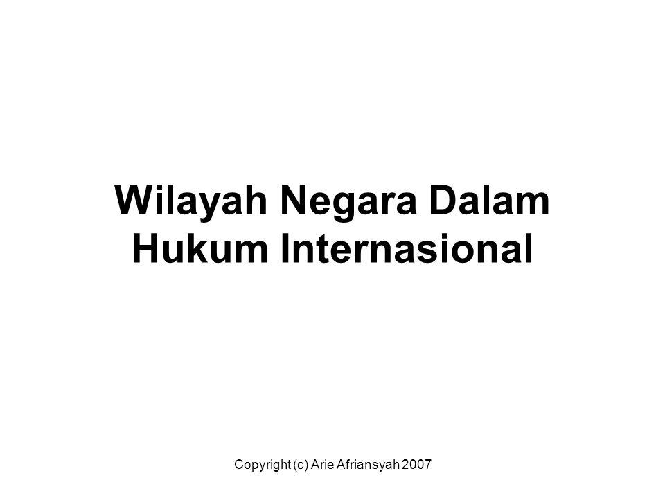Copyright (c) Arie Afriansyah 2007 Wilayah Negara Dalam Hukum Internasional