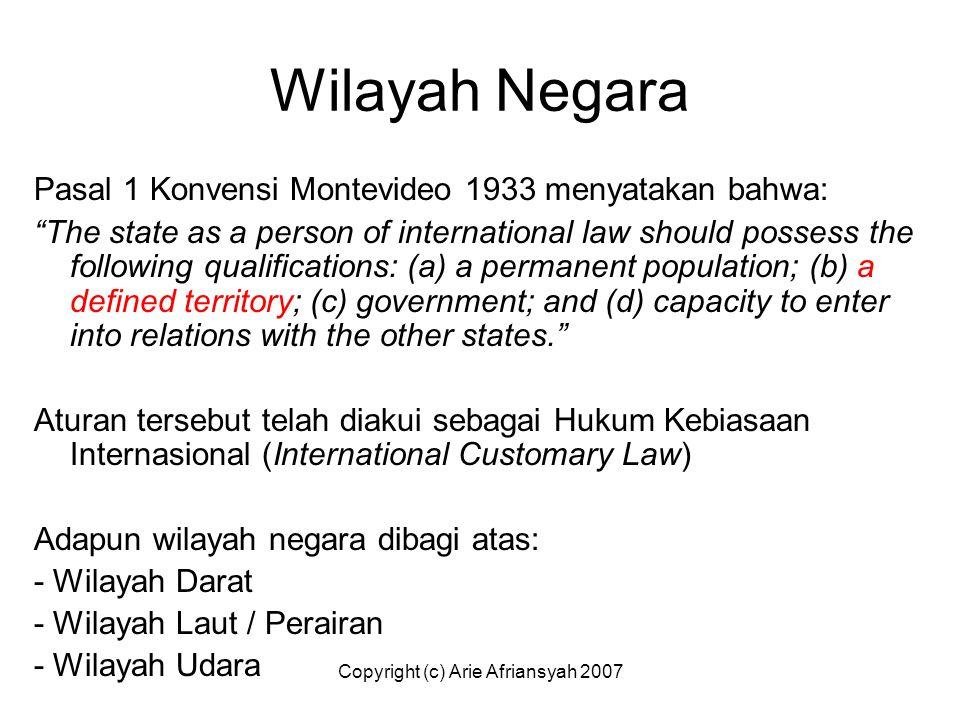 """Copyright (c) Arie Afriansyah 2007 Wilayah Negara Pasal 1 Konvensi Montevideo 1933 menyatakan bahwa: """"The state as a person of international law shoul"""